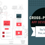 Cross-Platform App Development: The Trends, Pros, and Cons